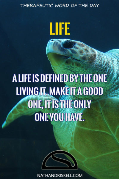 Therapeutic Word of the Day: Life
