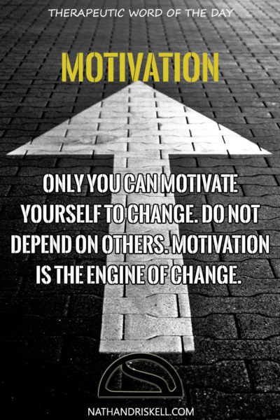 Therapeutic Word of the Day: Motivation   Nathan Driskell ...
