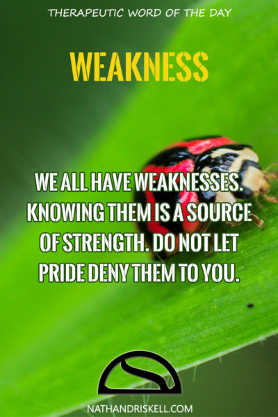 Therapeutic Word of the Day: Weakness