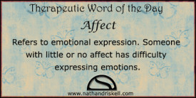 Refers to emotional expression. Someone with little or no affect has difficulty expressing emotions.