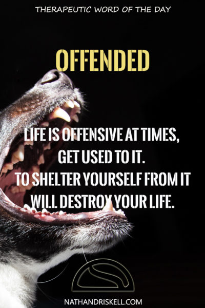 Therapeutic Word of the Day: Offended