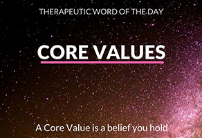 Therapeutic Word of the Day: Core Values
